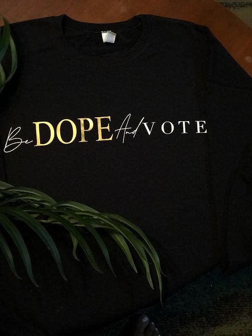 Be Dope and VOTE sweatshirt