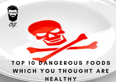 Top 10 Dangerous Foods Which You Thought Are Healthy