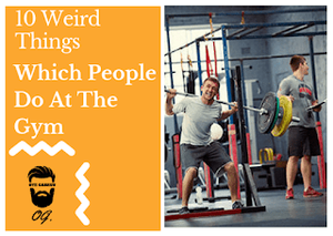 10 weird things which people do at the gym.