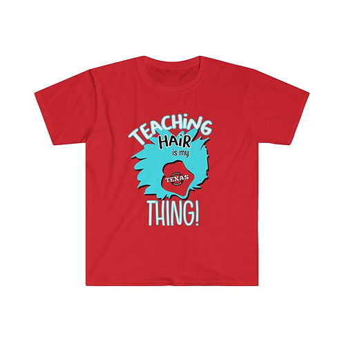 Teaching Hair is my THING! Unisex Softstyle T-Shirt