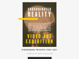 SUBORDINATED REALITY - Video Art Exhibition Curated by Martin Calvino