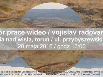 SELECTION OF VIDEO WORKS BY VOJISLAV RADOVANOVIC at Galeria nad Wisla in Torun, Poland