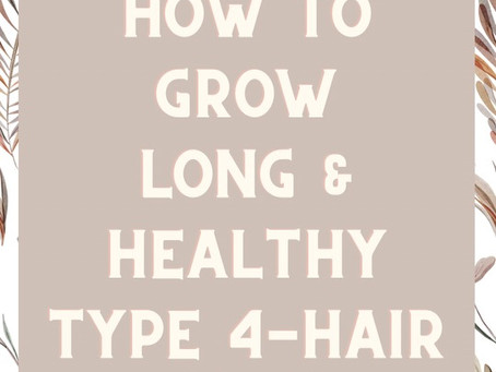 How To Grow Long and Healthy Type 4 Hair
