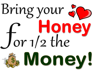 Bring your Honey for 1/2 the Money!
