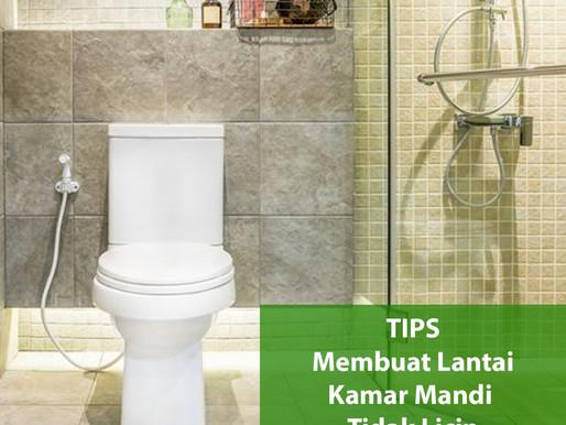 TIPS MEMBUAT LANTAI KAMAR MANDI TIDAK LICIN