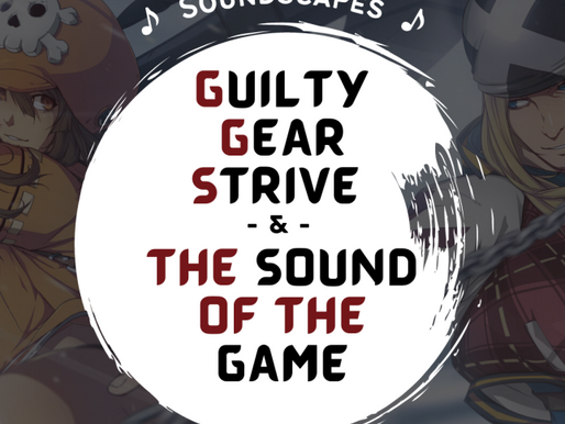Soundscapes: Guilty Gear Strive and the Smell of the Game