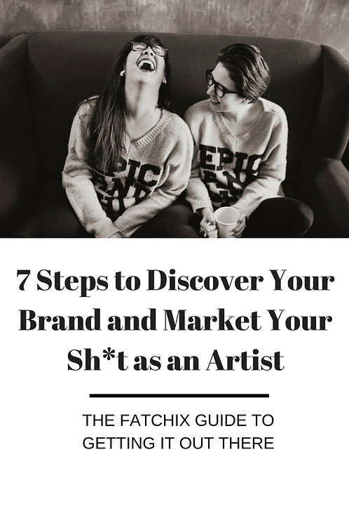 7 Steps to Discover Your Brand as an Artist and Market Your Sh*t