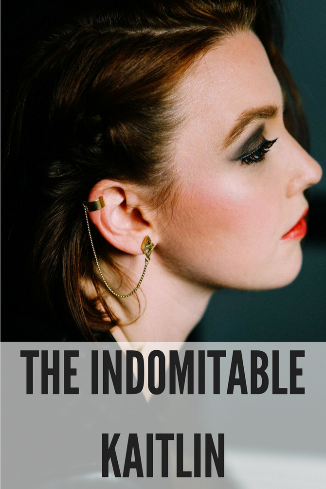 FRIDAY FEATURES: THE INDOMITABLE KAITLIN