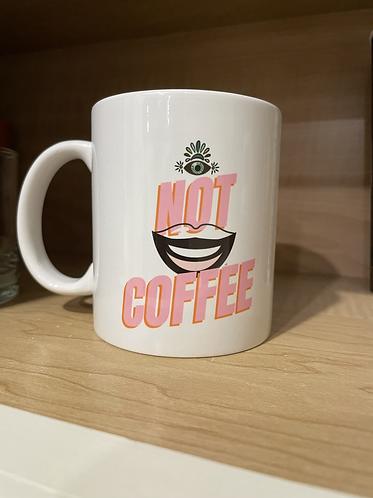 """NOT COFFEE"" mug"