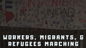 Workers, Migrants, and Refugees Marching Together to a Better World!