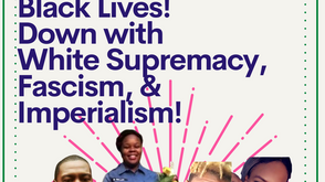 Migrants and Refugees for Black Lives! Down with White Supremacy, Fascism, & Imperialism!