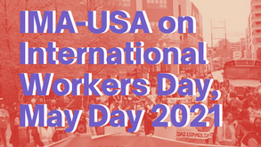IMA-USA on International Workers Day, May Day 2021