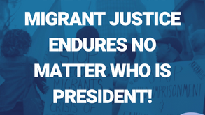 The Fight for Migrant Justice Endures No Matter Who is President!
