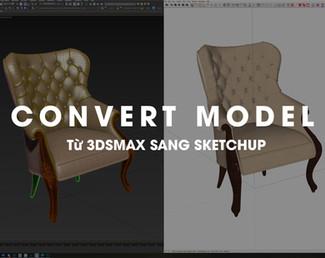 Convert model 3dsMax sang Sketchup