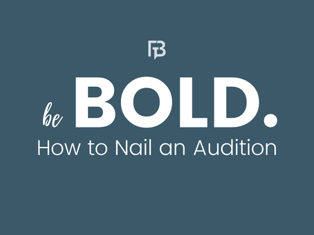 Be Bold: How to Nail an Audition