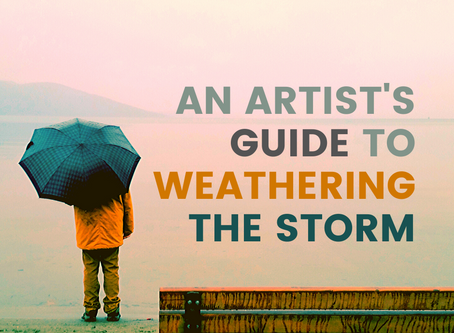 An Artist's Guide to Weathering the Storm