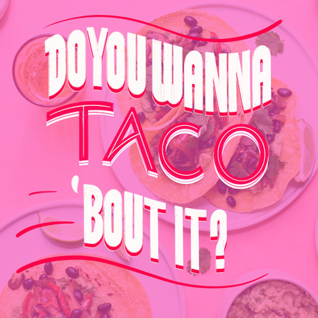 Do You Wanna Taco 'Bout It?