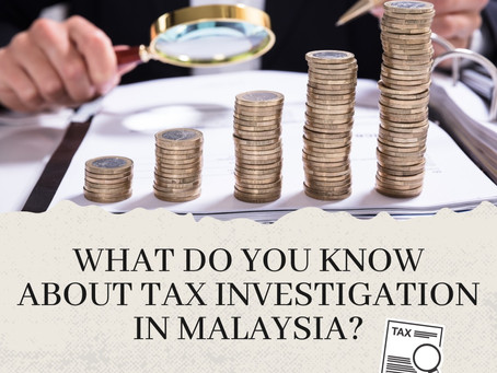 What Do You Know About Tax Investigation in Malaysia?