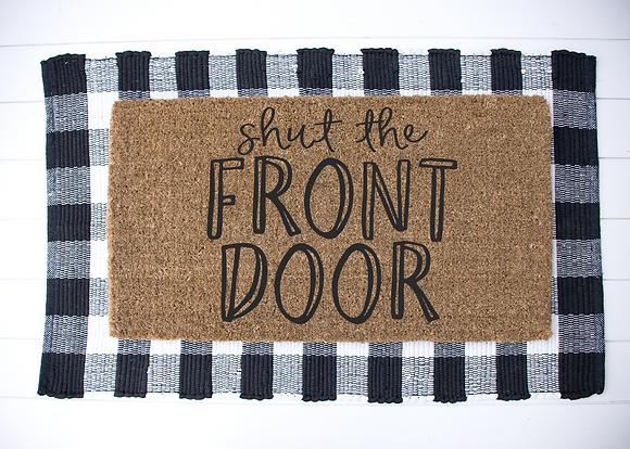 Shut the front door---Year round Door Mat
