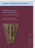 Wandering Arameans: Arameans Outside Syria -  Textual and Archaeological Perspectives. LAOS 5. 2019