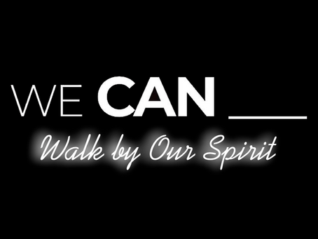 We CAN Walk by Our Spirit.