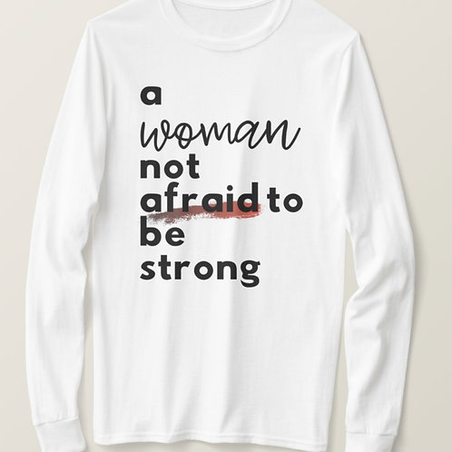 A Woman Not Afraid To Be Strong - White Long Sleeve