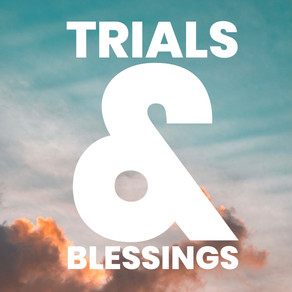 Trials & Blessings
