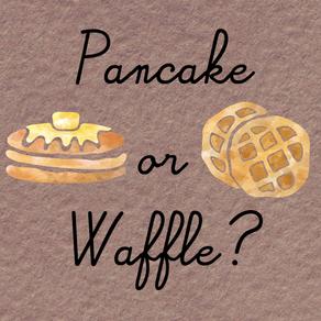 Pancake or Waffle?