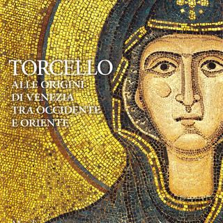 Torcello : Alle origini di Venezia tra Occidente ed Oriente
