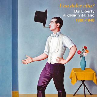 Una dolce vita? Dal Liberty al design italiano. 1900-1940