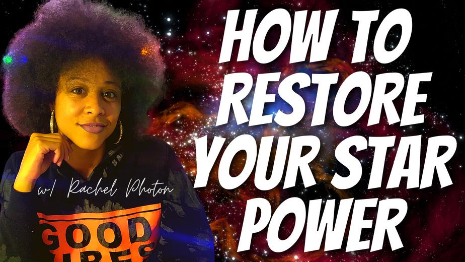 RACHEL PHOTON : HOW TO RESTORE YOUR STAR POWER