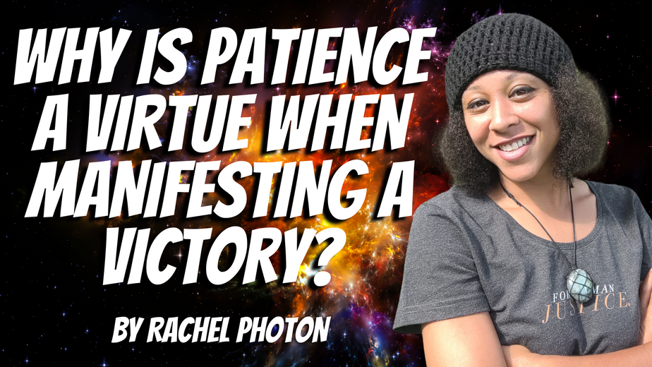 RACHEL PHOTON: WHY IS PATIENCE A VIRTUE WHEN MANIFESTING A VICTORY?