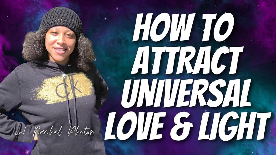 RACHEL PHOTON : HOW TO ATTRACT UNIVERSAL LOVE & LIGHT