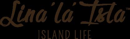 Lina'la Isla = 'Island Life' in Chamoru (Chamorro) language