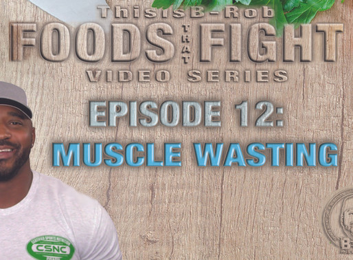 Foods That Fight Series-Muscle Wasting