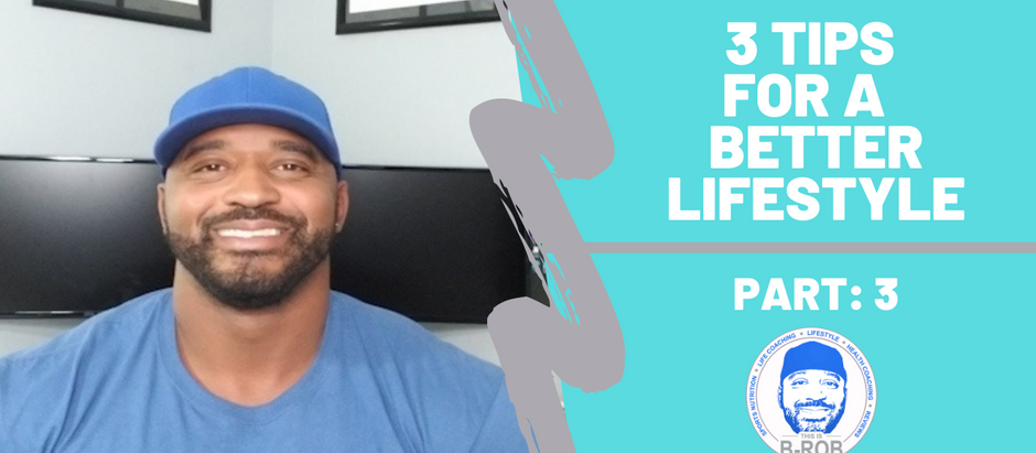 3 Tips for A Better Lifestyle: Part 3