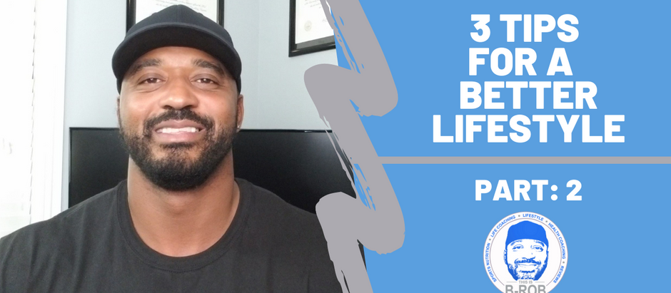 3 Tips for A Better Lifestyle: Part 2