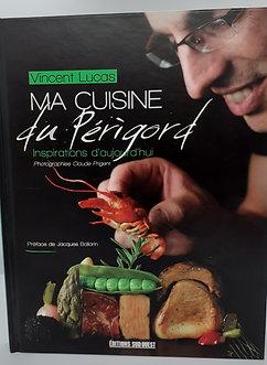 Ma cuisine du Périgord (Inspiration Vincent Lucas)