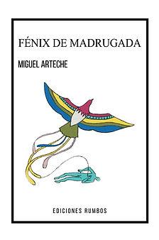 Fenix de madrugada, poesía e Miguel Arteche, prólogo de Efraín Szmulewiez