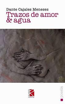 Trazos de amor y agua, poesía de  Dante Cajales Meneses, prólogo de Luis Eduardo Aute