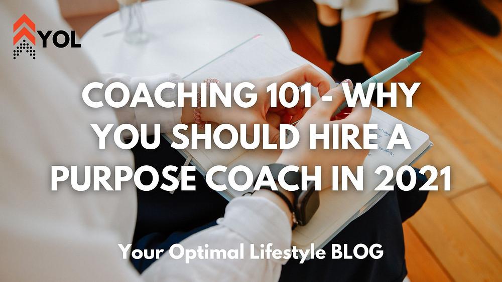 Coaching 101 - Why You Should Hire a Purpose Coach in 2021