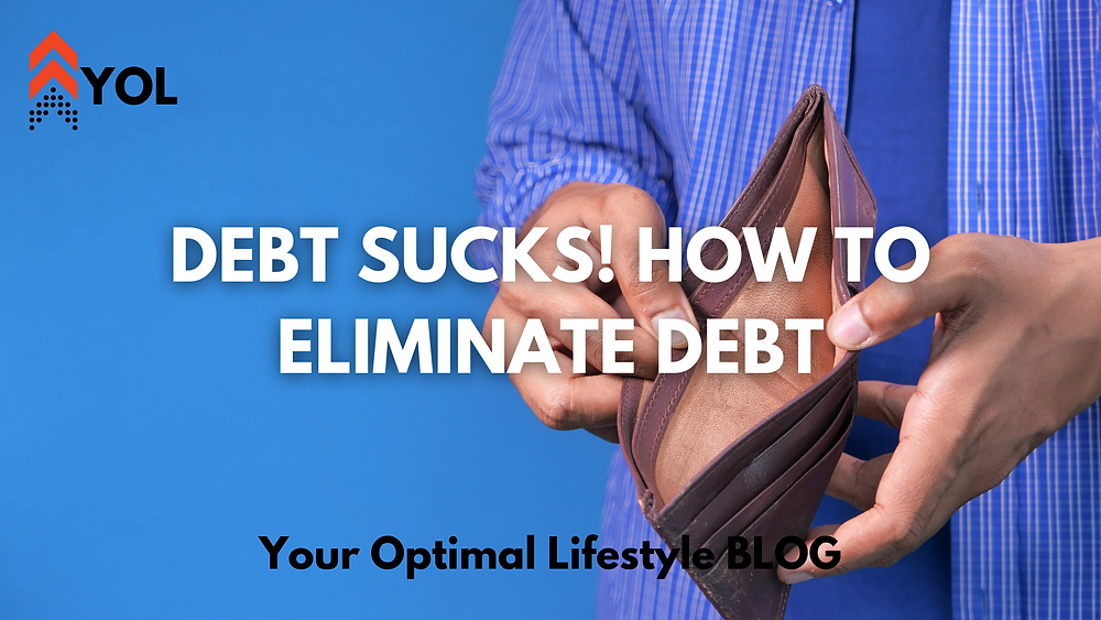 Debt Sucks! How to Eliminate Debt - Your Optimal Lifestyle BLOG