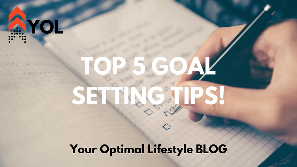 Your Optimal Lifestyle BLOG - Top 5 Goal-Setting Tips!