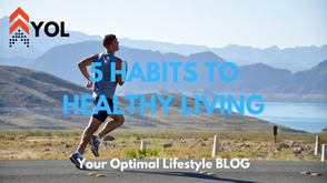 5 Habits to Healthy Living & Longevity