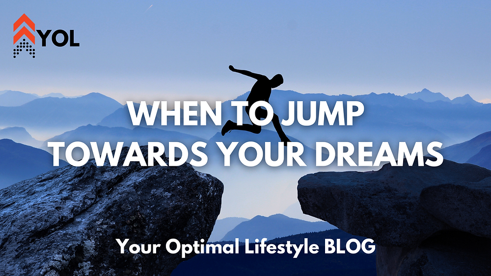When to Jump Towards Your Dreams - Your Optimal Lifestyle Blog Post