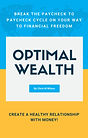 Optimal Wealth Book - Break the Paycheck to Paycheck Cycle on Your Way to Financial Freedom - Create a Healthy Relationship With Money! Author - Chris M Wilson