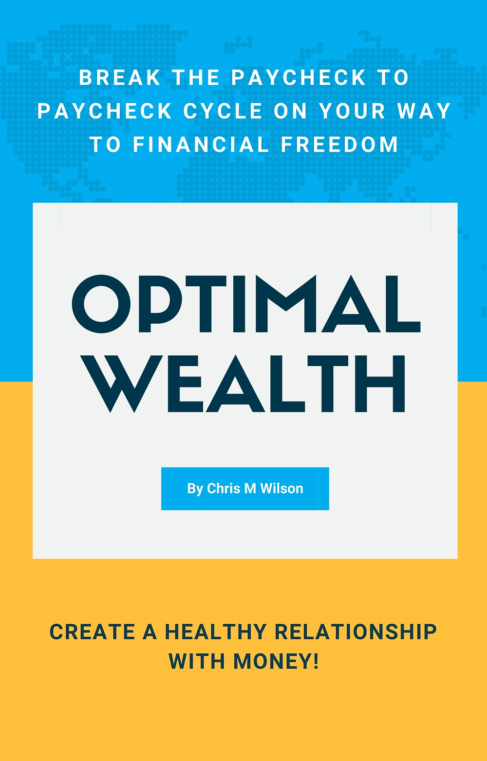 Optimal Wealth - Break the Paycheck to Paycheck Cycle on Your Way to Financial Freedom. Create a Healthy Relationship with Money! Your Optimal Lifestyle