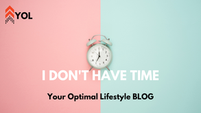 I Don't Have Time - Why Your Excuses are Hurting You