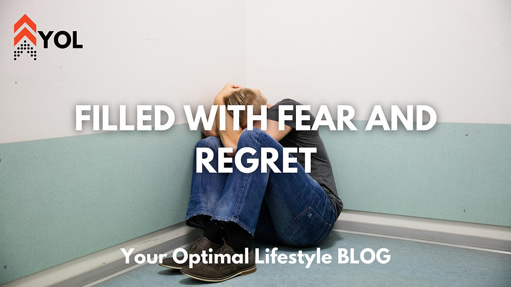 Filled with Fear and Regret - Your Optimal Lifestyle Blog - Chris M Wilson