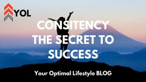 Consistency – The Secret to Success!